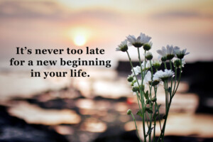 It's Never Too Late!